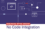 Debunking Myths Around No Code Integration